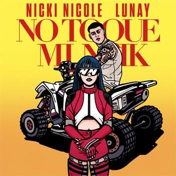 """NICKI NICOLE  y LUNAY lanzan su sencillo """"NO TOQUE MI NAIK"""""""