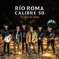 "RÍO ROMA  junto a  CALIBRE 50  lanzan su colaboración romántica que une géneros musicales  ""TÚ ERES MI AMOR"""
