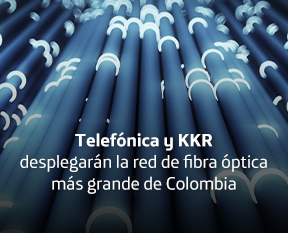 TELEFÓNICA COLOMBIA Y KKR ANUNCIAN COMPAÑÍA LÍDER PARA DESPLEGAR FTTH