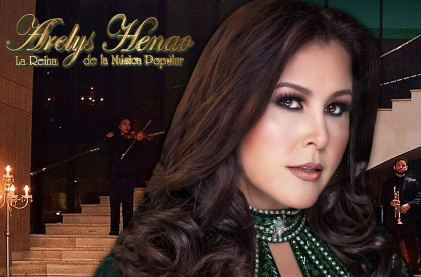 ARELYS HENAO    La Reina de la Música Popular